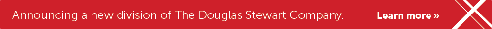 Announcing a new division of The Douglas Stewart Company. Learn more.